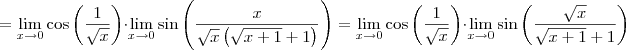=\lim_{x \to 0}\cos \left (\frac{1}{\sqrt{x}}  \right )\cdot \lim_{x \to 0}\sin \left ( \frac{x}{\sqrt{x}\left (\sqrt{x+1}+1  \right )}\right )=\lim_{x \to 0}\cos \left (\frac{1}{\sqrt{x}}  \right )\cdot \lim_{x \to 0}\sin \left ( \frac{\sqrt{x}}{\sqrt{x+1}+1}\right )